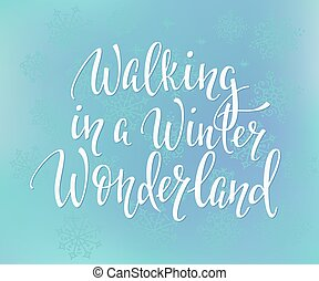 Walking in a winter wonderland Quote typography. Calligraphy...