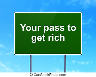 Business concept: Your Pass to Get Rich on road sign...