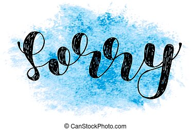 Sorry. Brush lettering. - Sorry. Brush hand lettering....