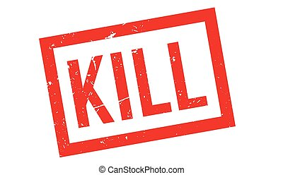 Kill rubber stamp - Kill, rubber stamp on white Print,...
