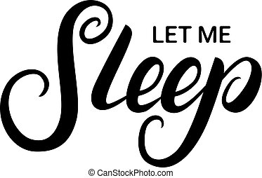 Let me sleep hand written lettering. Modern brush...