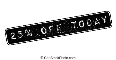 25 percent off today rubber stamp on white. Print, impress,...