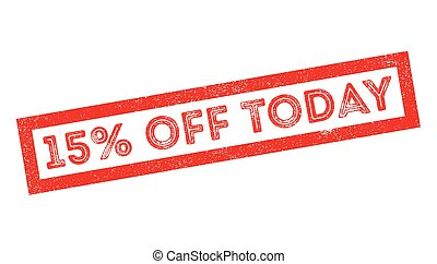 15 percent off today rubber stamp on white Print, impress,...