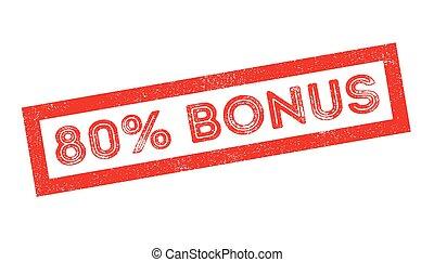 80 percent bonus rubber stamp on white. Print, impress,...