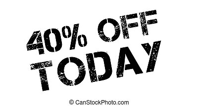 40 percent off today rubber stamp on white. Print, impress,...