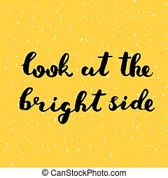 Look at the bright side. Brush lettering. - Look at the...