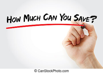 Hand writing How Much Can You Save?