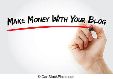 Hand writing Make Money With Your Blog with marker, concept...