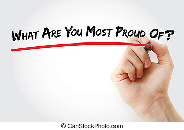 Hand writing What Are You Most Proud Of? with marker,...