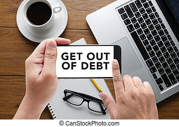 Get Out of Debt concept message on hand holding to touch a...