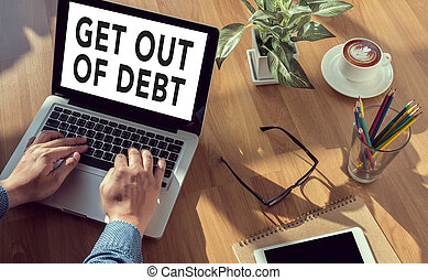 Get Out of Debt concept man hand on table Business, coffee,...