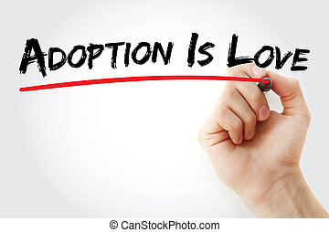 Hand writing Adoption Is Love with marker, concept...