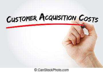 Hand writing Customer Acquisition Costs with marker, concept...