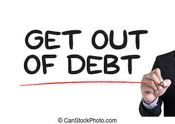 Get Out of Debt Businessman hand writing with black marker...