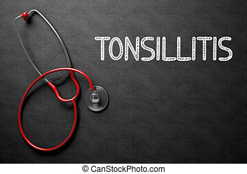 Tonsillitis - Text on Chalkboard. 3D Illustration. - Medical...