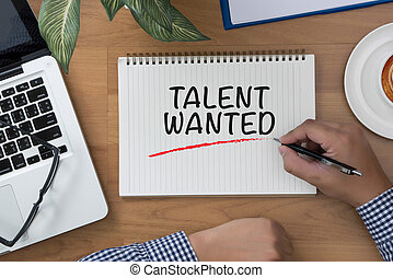 TALENT WANTED man hand notebook and other office equipment...