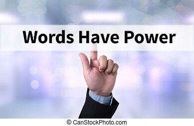Words Have Power Business man with hand pressing a button on...