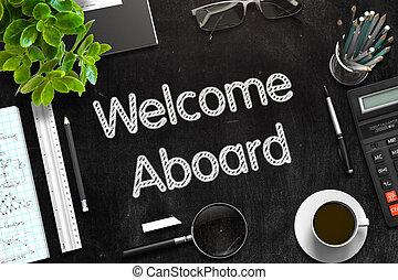 Welcome Aboard - Text on Black Chalkboard. 3D Rendering. -...