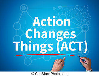 Action Changes Things (ACT)