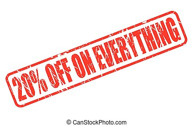 TWENTY PERCENT OFF ON EVERYTHING red stamp text on white