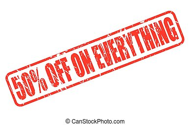 FIFTY PERCENT OFF ON EVERYTHING red stamp text on white