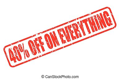 FORTY PERCENT OFF ON EVERYTHING red stamp text on white