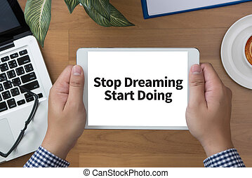 Stop Dreaming Start Doing man hand Tablet and coffee cup