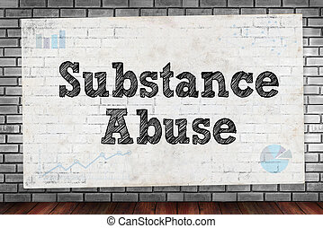 Substance Abuse on brick wall and poster concept