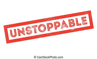 Unstoppable rubber stamp on white. Print, impress,...
