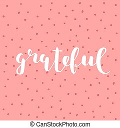 Grateful. Brush lettering. - Grateful. Brush hand lettering....