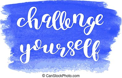 Challenge yourself. Brush lettering.