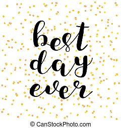 Best day ever. Brush lettering. - Best day ever. Brush hand...