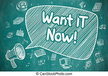 Want IT Now - Cartoon Illustration on Blue Chalkboard. -...
