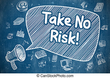 Take No Risk - Cartoon Illustration on Blue Chalkboard.