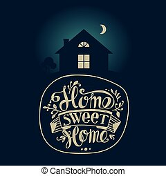 "Home sweet home - Lettering ""Home sweet home"". Dark moonlit..."