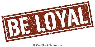 be loyal square grunge stamp