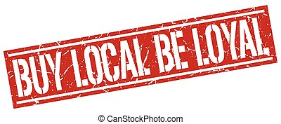 buy local be loyal square grunge stamp