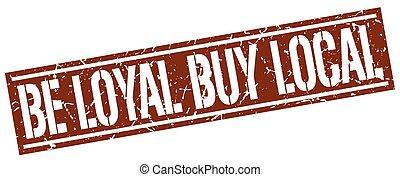 be loyal buy local square grunge stamp