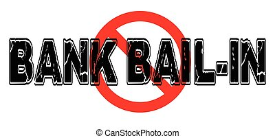 Ban Bank Bail-In, the process wherein banks will keep...