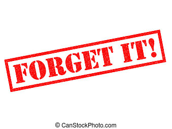 FORGET IT! red rubber Stamp over a white background.