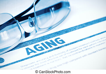 Aging - Printed Diagnosis. Medical Concept. 3D Illustration....