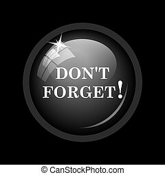 Don't forget, reminder icon. Internet button on black...