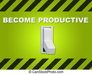 "Become Productive concept - 3D illustration of ""BECOME..."
