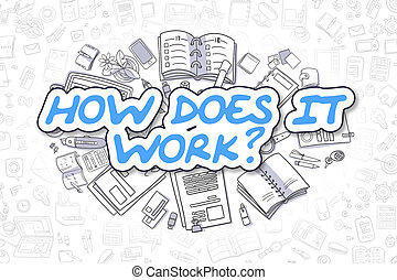 How Does IT Work - Doodle Blue Word. Business Concept. -...