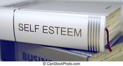 Book Title on the Spine - Self Esteem. 3D. - Self Esteem -...
