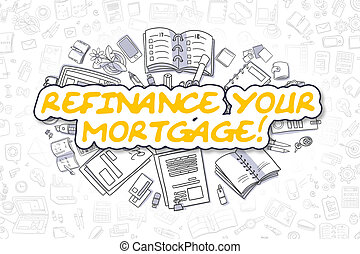 Refinance Your Mortgage - Business Concept. - Business...