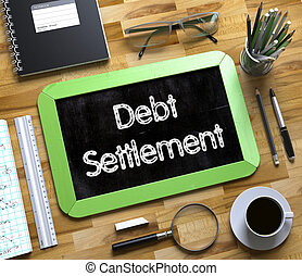 Debt Settlement Concept on Small Chalkboard. 3D. - Green...