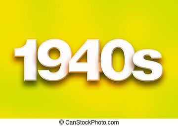 "1940s Concept Colorful Word Art - The word ""1940s"" written..."