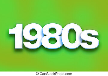 """1980s Concept Colorful Word Art - The word """"1980s"""" written..."""