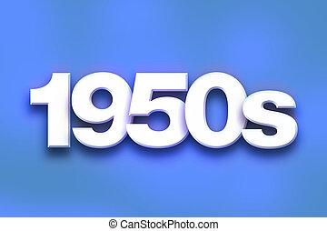"1950s Concept Colorful Word Art - The word ""1950s"" written..."